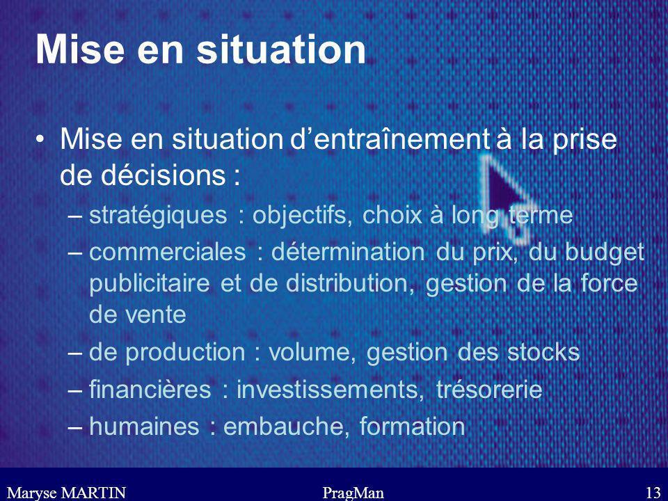 Mise en situation Mise en situation d'entraînement à la prise de décisions : stratégiques : objectifs, choix à long terme.