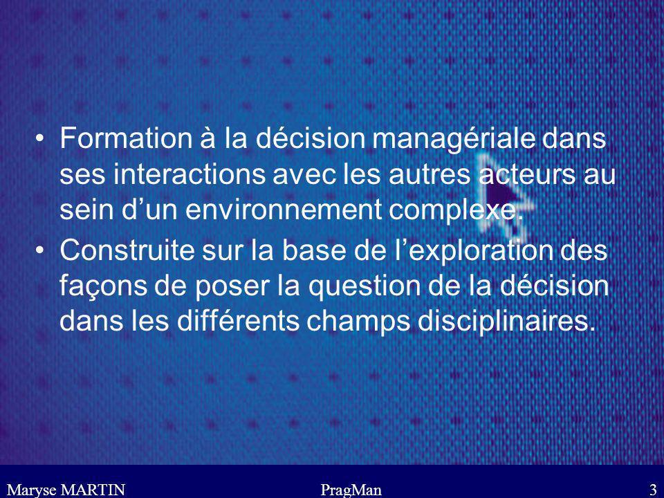 Formation à la décision managériale dans ses interactions avec les autres acteurs au sein d'un environnement complexe.