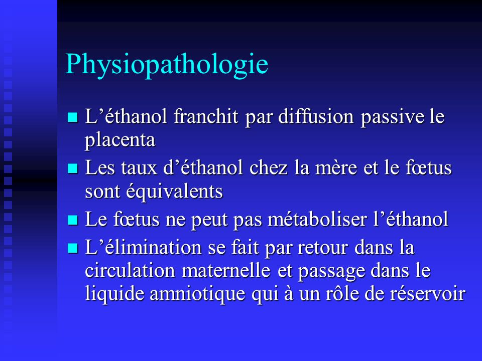 Physiopathologie L'éthanol franchit par diffusion passive le placenta
