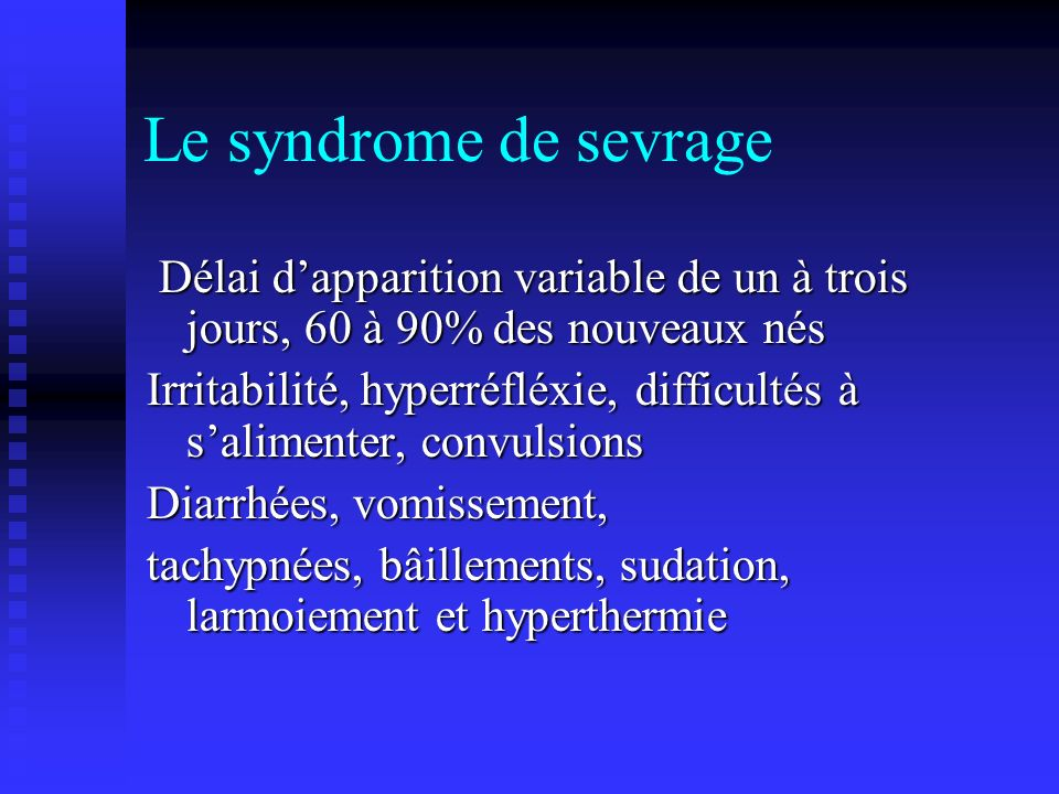 Le syndrome de sevrage Délai d'apparition variable de un à trois jours, 60 à 90% des nouveaux nés.