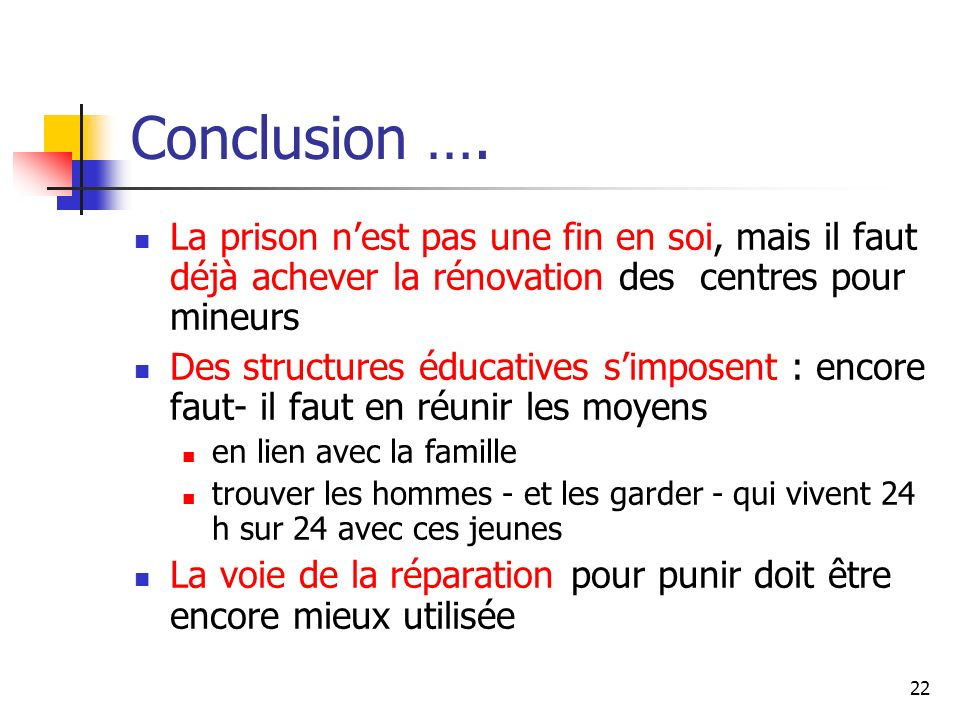 Conclusion …. La prison n'est pas une fin en soi, mais il faut déjà achever la rénovation des centres pour mineurs.