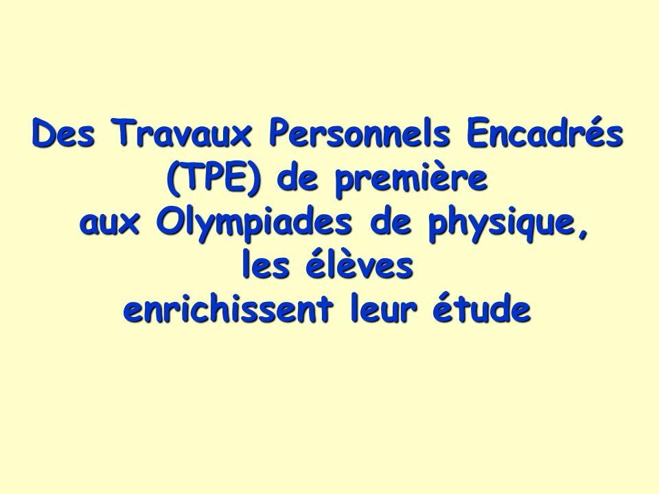 Des Travaux Personnels Encadrés (TPE) de première aux Olympiades de physique, les élèves enrichissent leur étude