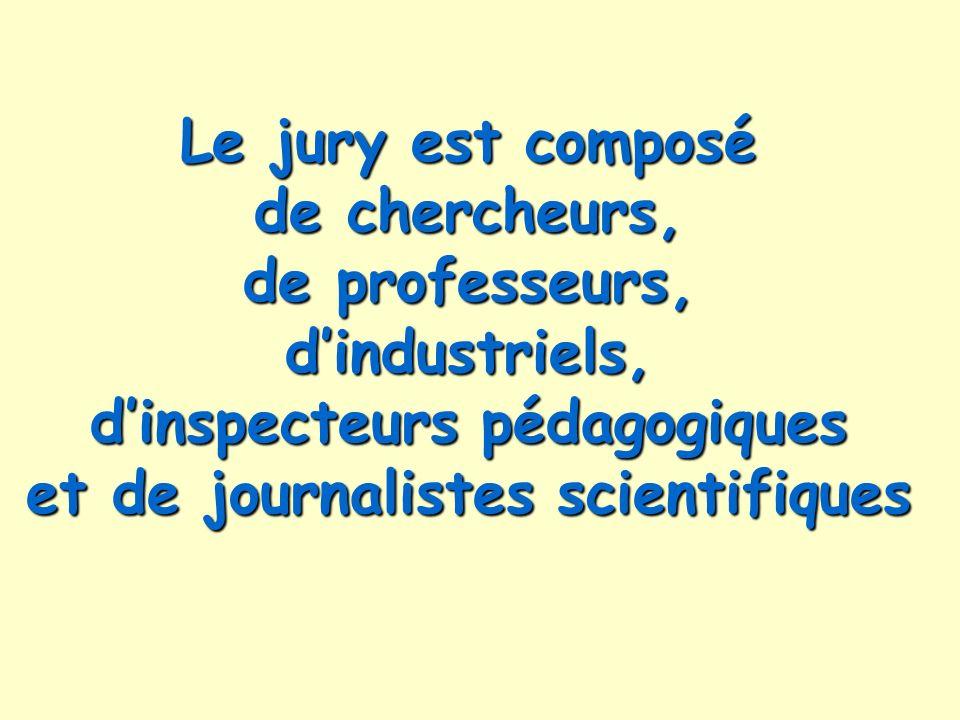 Le jury est composé de chercheurs, de professeurs, d'industriels, d'inspecteurs pédagogiques et de journalistes scientifiques