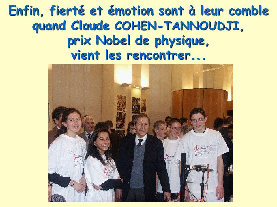 Enfin, fierté et émotion sont à leur comble quand Claude COHEN-TANNOUDJI, prix Nobel de physique, vient les rencontrer...