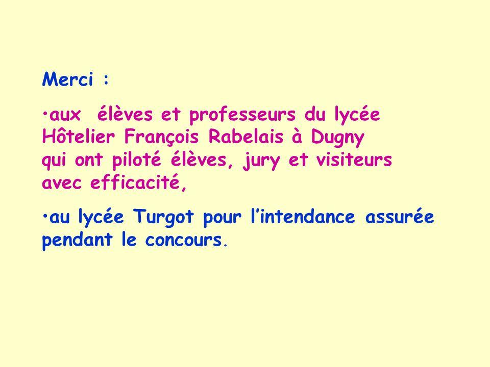 Merci : aux élèves et professeurs du lycée Hôtelier François Rabelais à Dugny qui ont piloté élèves, jury et visiteurs avec efficacité,