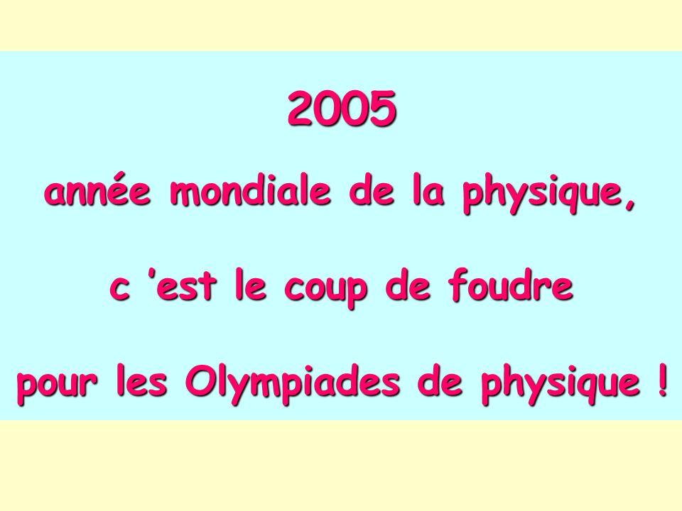 2005 année mondiale de la physique, c 'est le coup de foudre pour les Olympiades de physique !