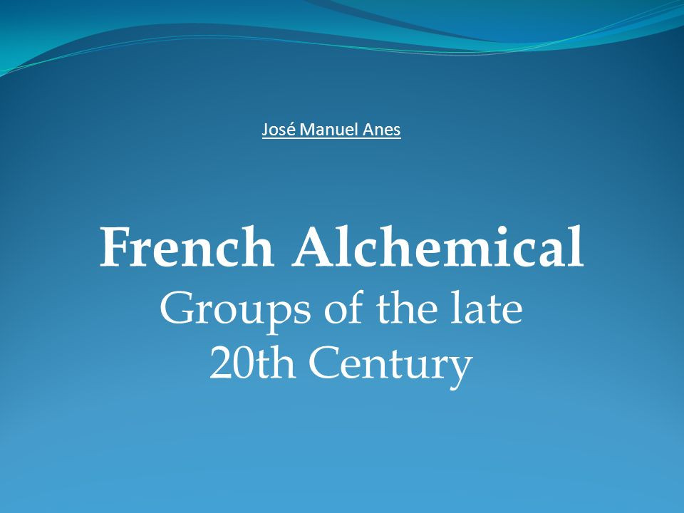 José Manuel Anes French Alchemical Groups of the late 20th Century