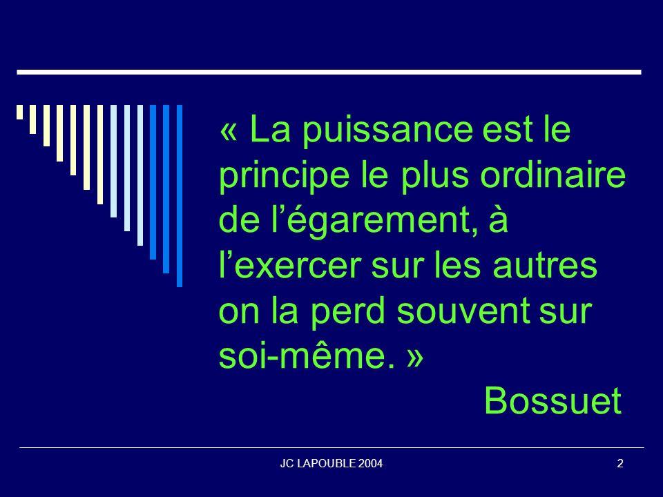 « La puissance est le principe le plus ordinaire de l'égarement, à l'exercer sur les autres on la perd souvent sur soi-même. » Bossuet