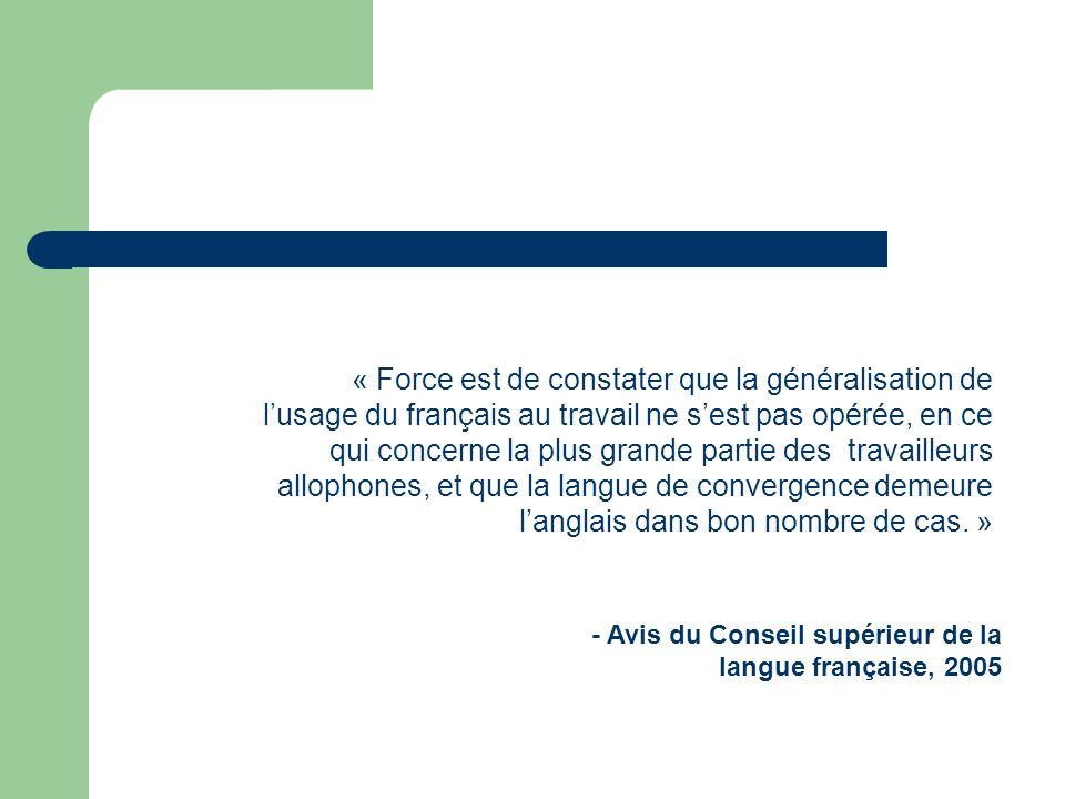 « Force est de constater que la généralisation de l'usage du français au travail ne s'est pas opérée, en ce qui concerne la plus grande partie des travailleurs allophones, et que la langue de convergence demeure l'anglais dans bon nombre de cas. »