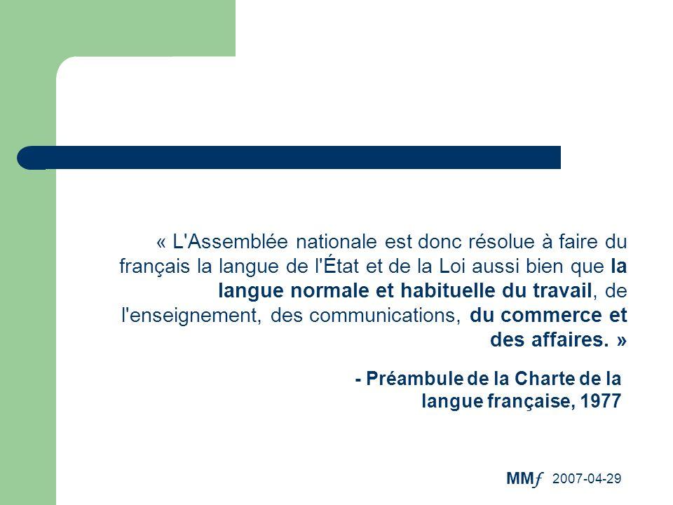 « L Assemblée nationale est donc résolue à faire du français la langue de l État et de la Loi aussi bien que la langue normale et habituelle du travail, de l enseignement, des communications, du commerce et des affaires. »