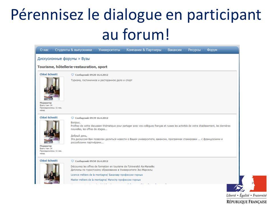 Pérennisez le dialogue en participant au forum!