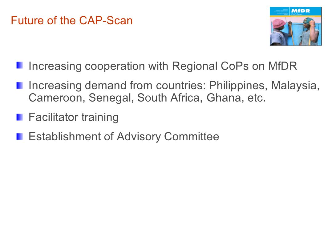 Future of the CAP-ScanIncreasing cooperation with Regional CoPs on MfDR.