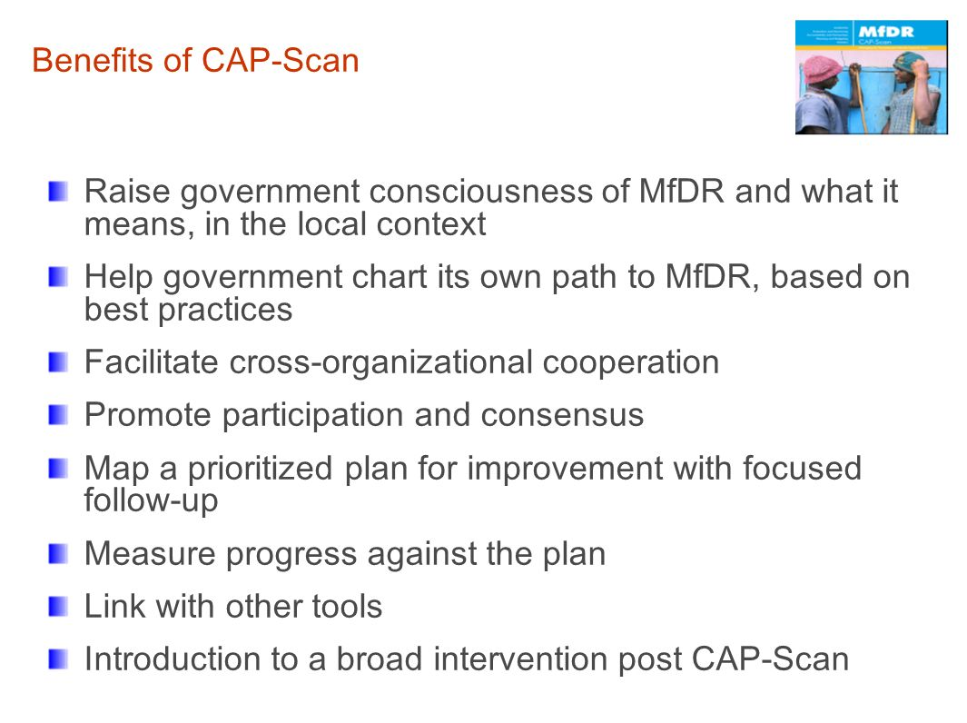 Benefits of CAP-Scan Raise government consciousness of MfDR and what it means, in the local context.