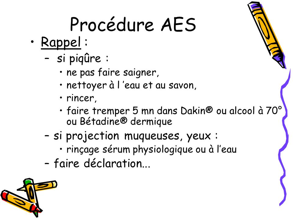 Procédure AES Rappel : si piqûre : si projection muqueuses, yeux :