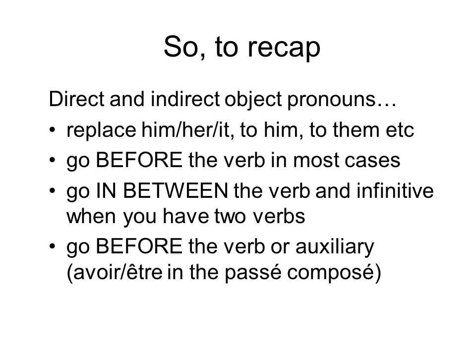 So, to recap Direct and indirect object pronouns…
