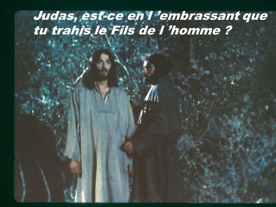Judas, est-ce en l 'embrassant que tu trahis le Fils de l 'homme