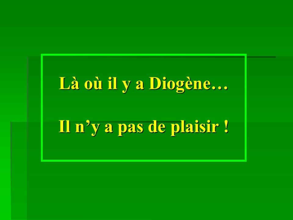 Là où il y a Diogène… Il n'y a pas de plaisir !