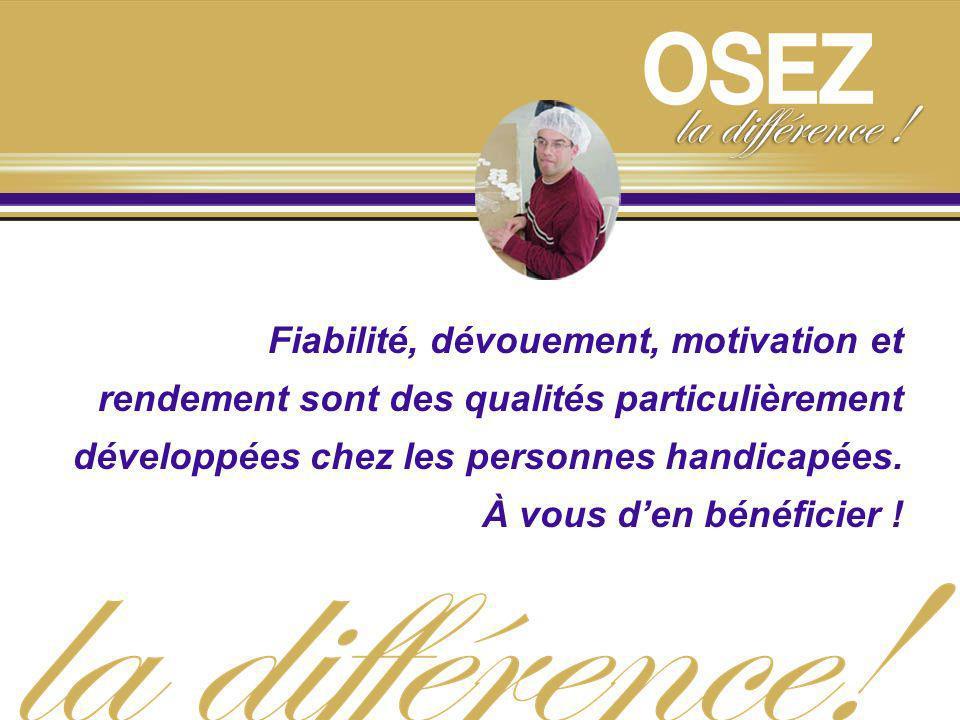 Fiabilité, dévouement, motivation et rendement sont des qualités particulièrement développées chez les personnes handicapées.