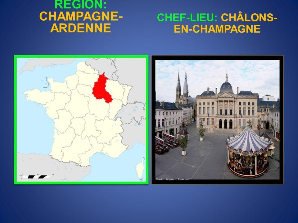 RÉGION: CHAMPAGNE-ARDENNE CHEF-LIEU: CHÂLONS-EN-CHAMPAGNE