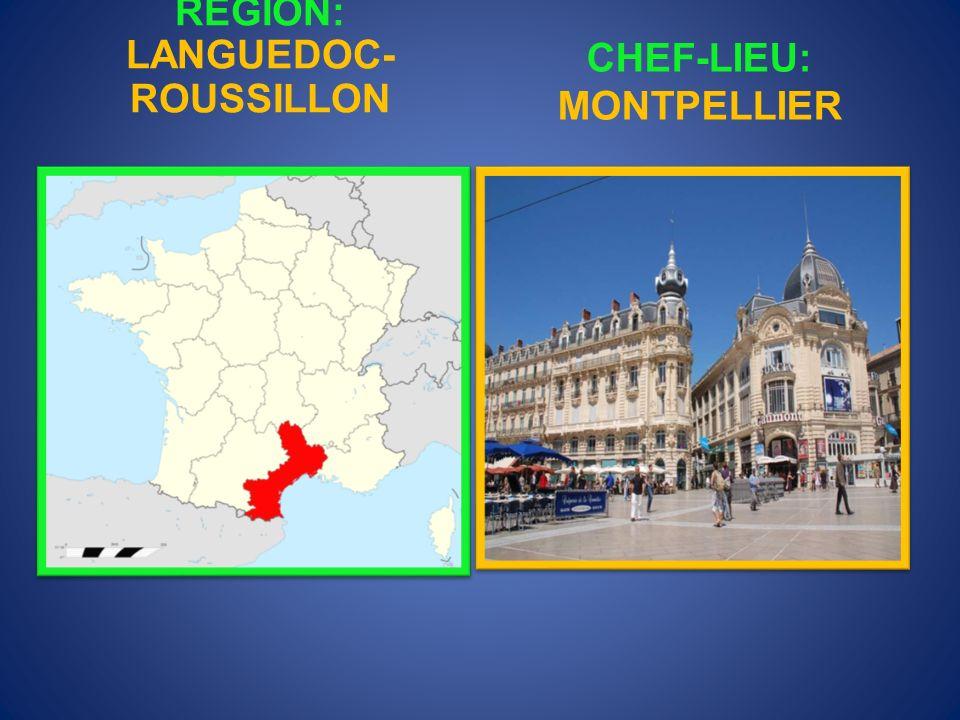 RÉGION: LANGUEDOC-ROUSSILLON CHEF-LIEU: MONTPELLIER
