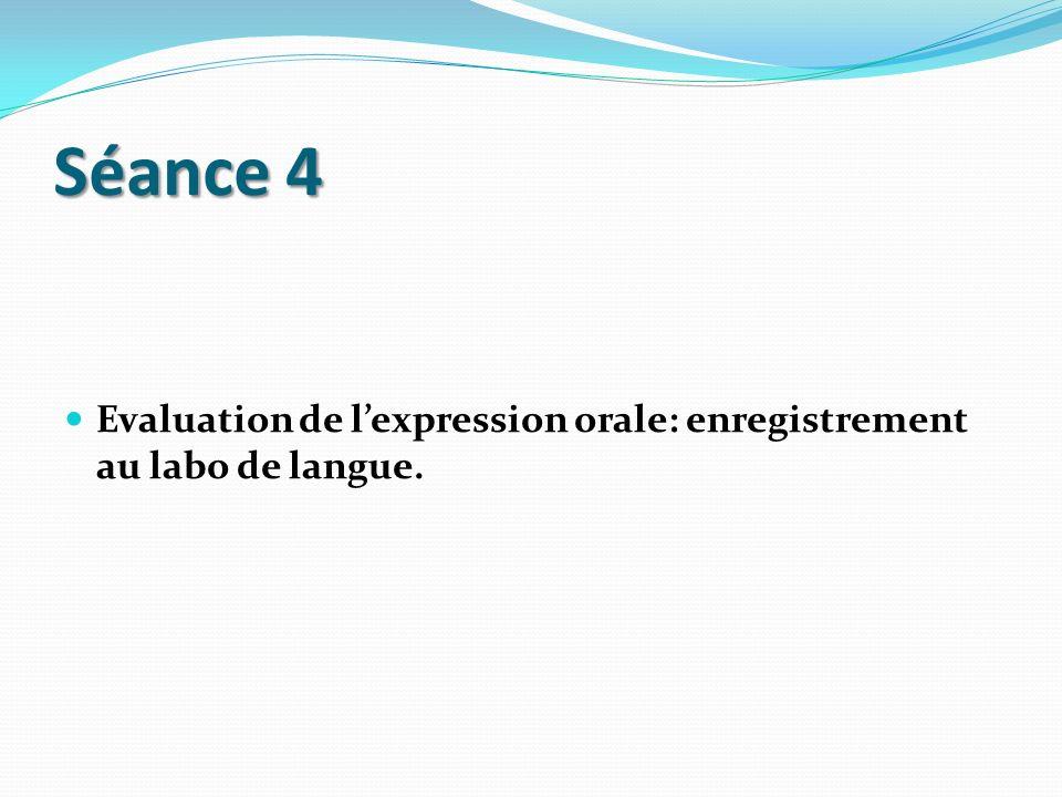 Séance 4 Evaluation de l'expression orale: enregistrement au labo de langue.