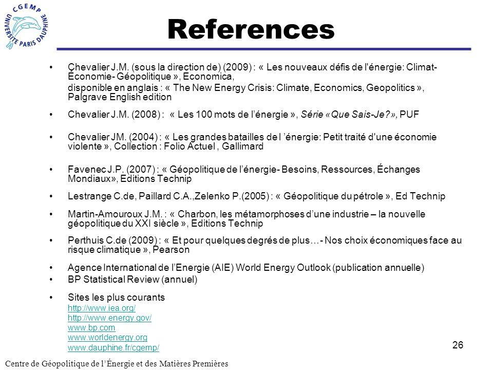 References Chevalier J.M. (sous la direction de) (2009) : « Les nouveaux défis de l énergie: Climat- Économie- Géopolitique », Economica,
