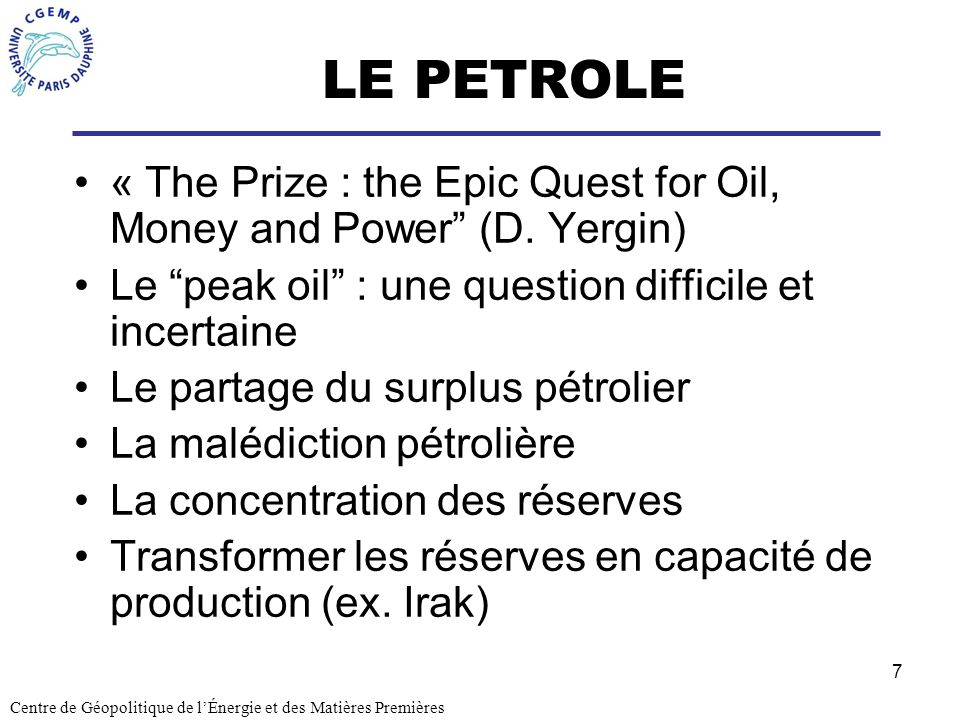 LE PETROLE « The Prize : the Epic Quest for Oil, Money and Power (D. Yergin) Le peak oil : une question difficile et incertaine.