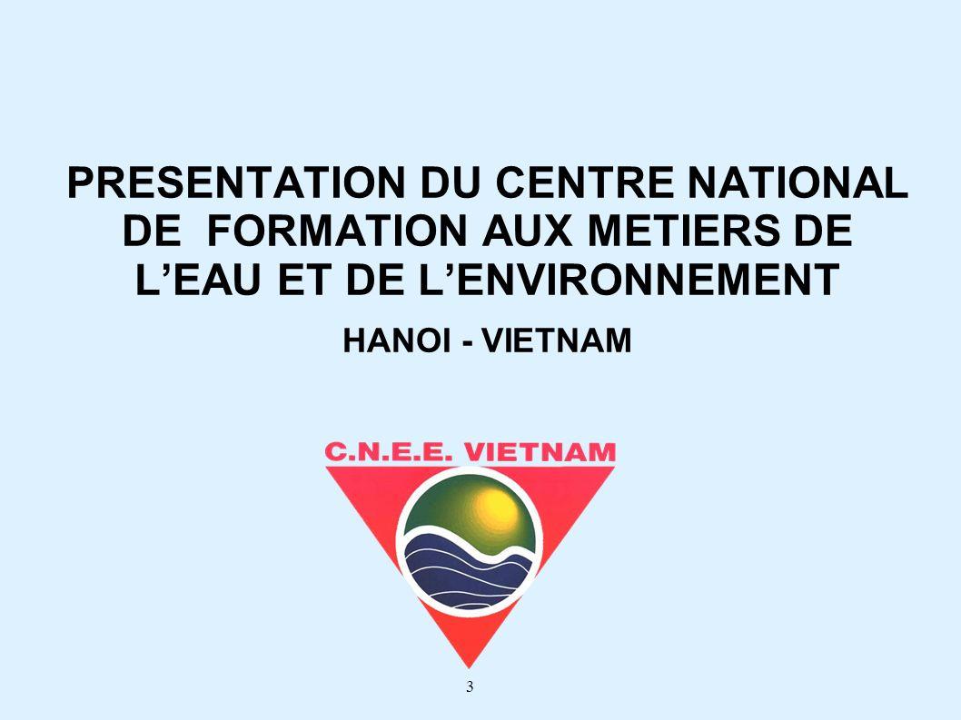 PRESENTATION DU CENTRE NATIONAL DE FORMATION AUX METIERS DE L'EAU ET DE L'ENVIRONNEMENT HANOI - VIETNAM