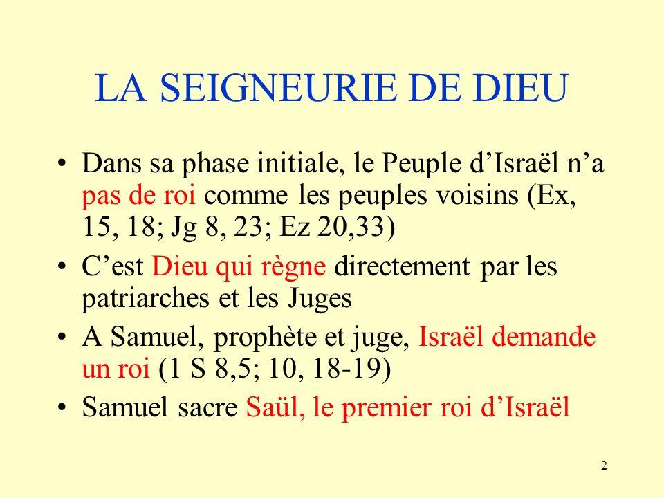 LA SEIGNEURIE DE DIEU Dans sa phase initiale, le Peuple d'Israël n'a pas de roi comme les peuples voisins (Ex, 15, 18; Jg 8, 23; Ez 20,33)