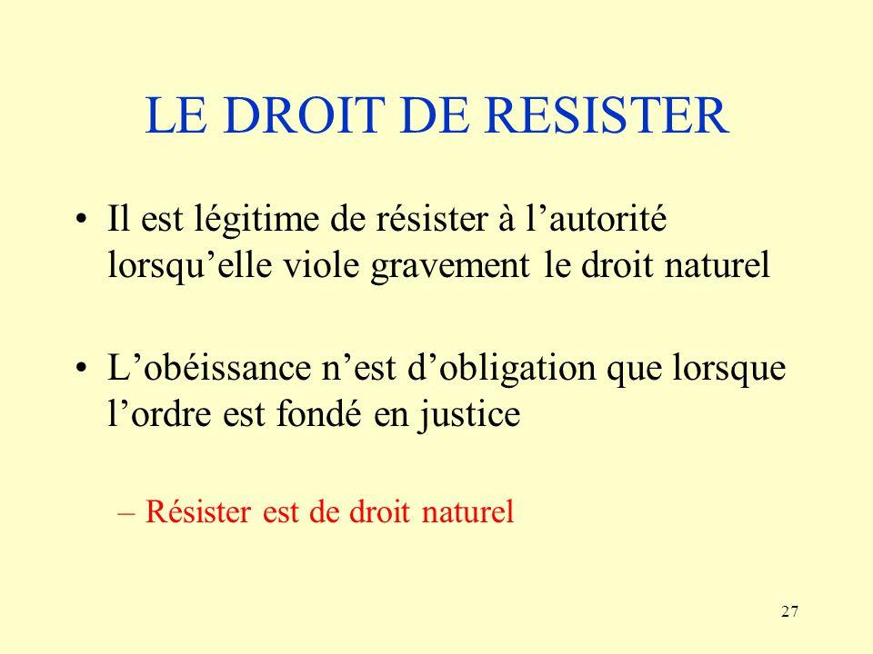 LE DROIT DE RESISTER Il est légitime de résister à l'autorité lorsqu'elle viole gravement le droit naturel.