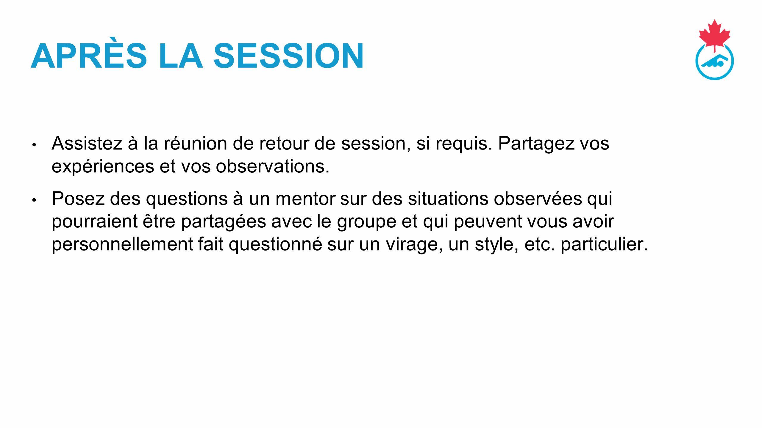 APRÈS LA SESSION Assistez à la réunion de retour de session, si requis. Partagez vos expériences et vos observations.