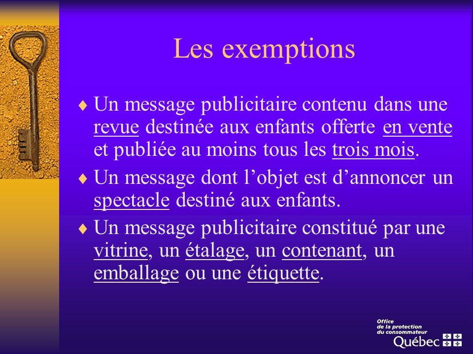 Les exemptions Un message publicitaire contenu dans une revue destinée aux enfants offerte en vente et publiée au moins tous les trois mois.