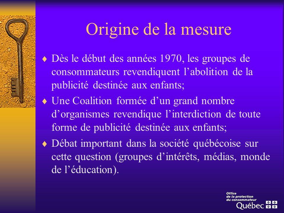 Origine de la mesureDès le début des années 1970, les groupes de consommateurs revendiquent l'abolition de la publicité destinée aux enfants;