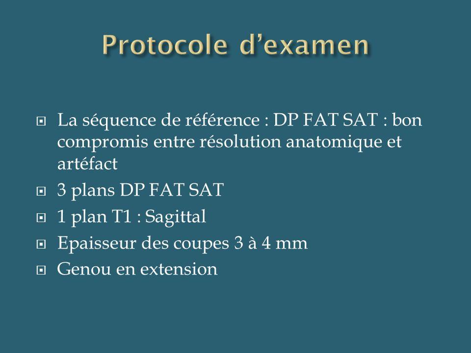 Protocole d'examen La séquence de référence : DP FAT SAT : bon compromis entre résolution anatomique et artéfact.