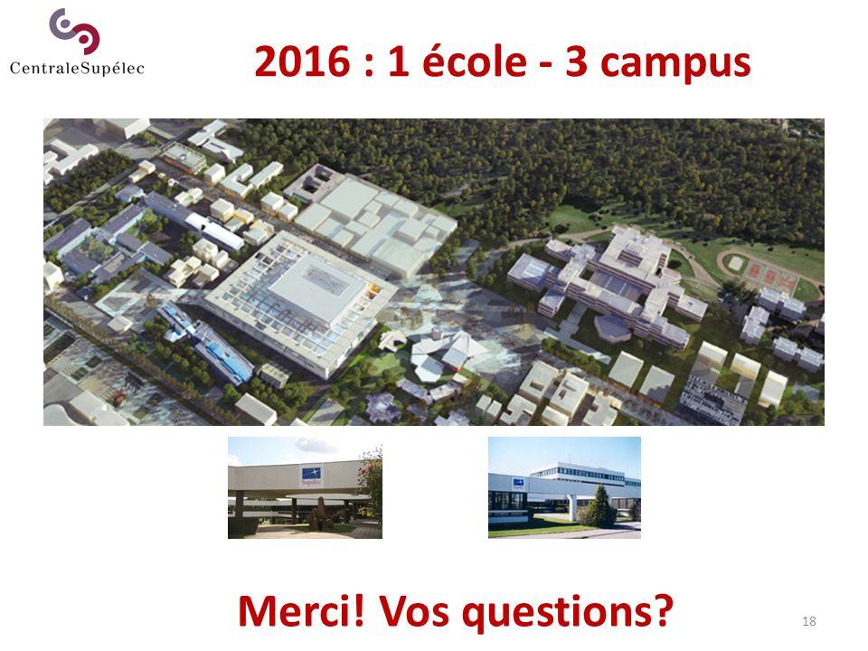 2016 : 1 école - 3 campus Merci! Vos questions