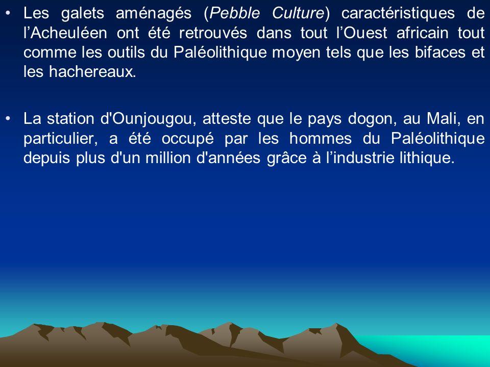 Les galets aménagés (Pebble Culture) caractéristiques de l'Acheuléen ont été retrouvés dans tout l'Ouest africain tout comme les outils du Paléolithique moyen tels que les bifaces et les hachereaux.