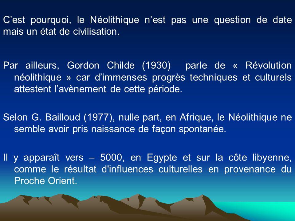 C'est pourquoi, le Néolithique n'est pas une question de date mais un état de civilisation.