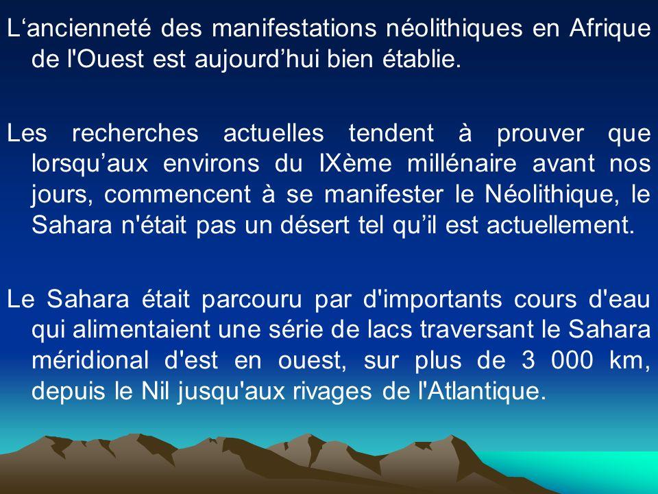 L'ancienneté des manifestations néolithiques en Afrique de l Ouest est aujourd'hui bien établie.