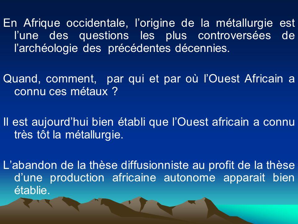 En Afrique occidentale, l'origine de la métallurgie est l'une des questions les plus controversées de l'archéologie des précédentes décennies.
