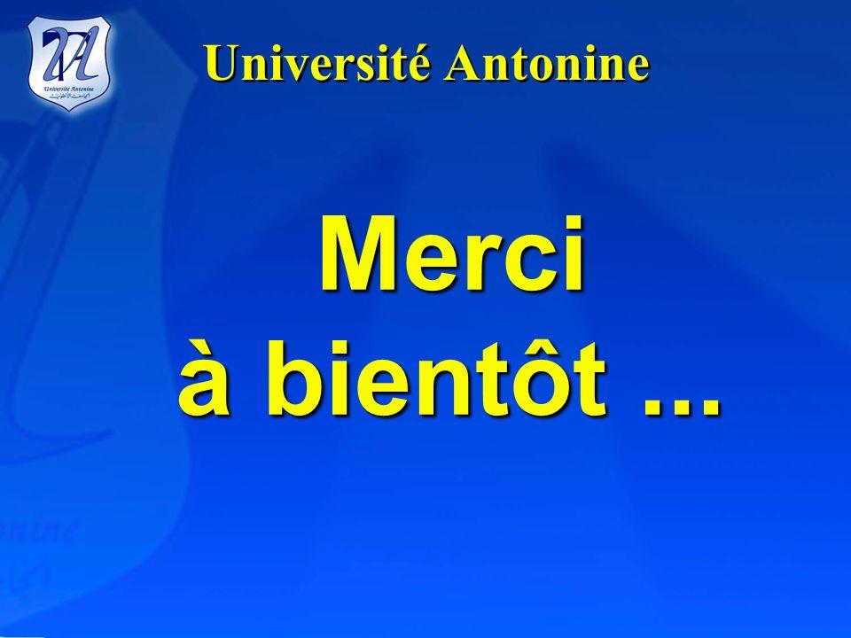 Université Antonine Merci à bientôt ...