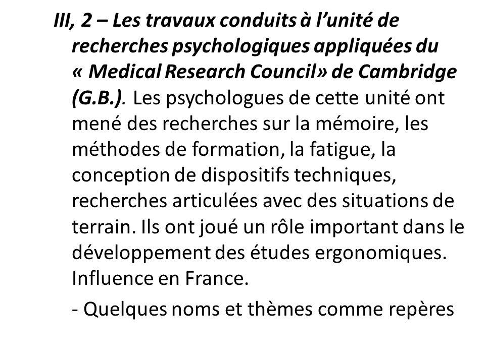 III, 2 – Les travaux conduits à l'unité de recherches psychologiques appliquées du « Medical Research Council» de Cambridge (G.B.).