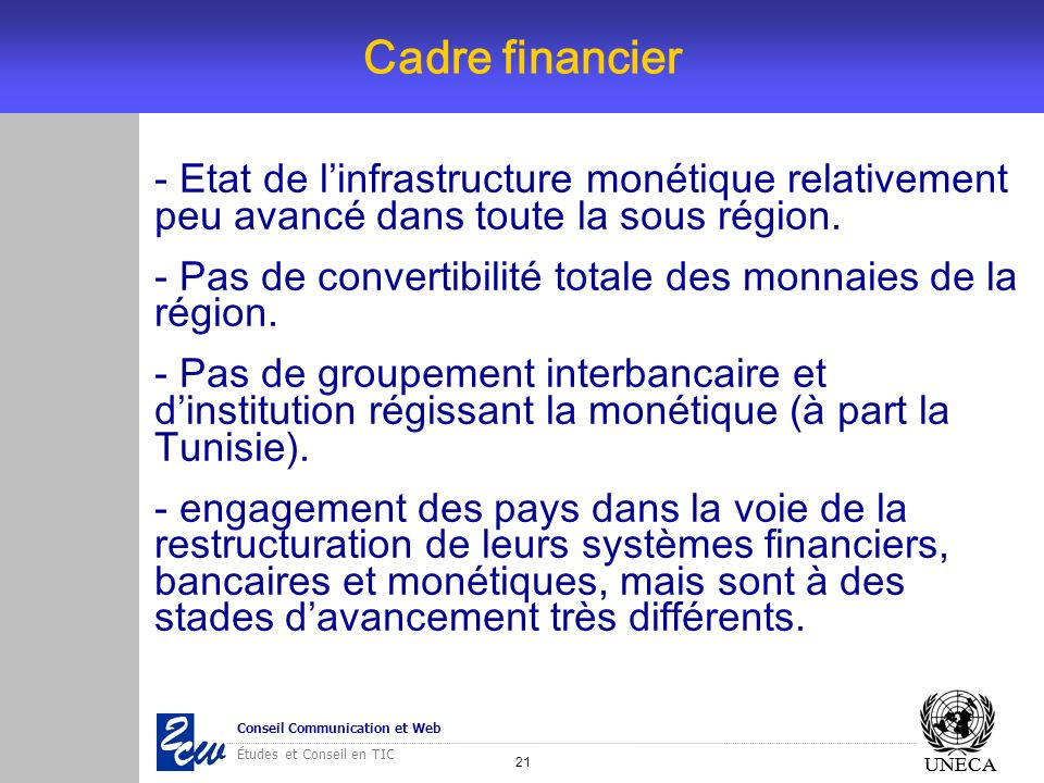 Cadre financier Etat de l'infrastructure monétique relativement peu avancé dans toute la sous région.