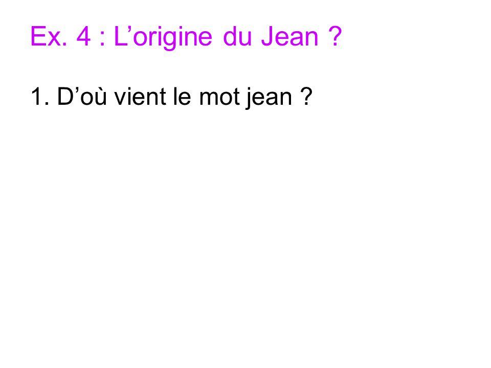 Ex. 4 : L'origine du Jean 1. D'où vient le mot jean