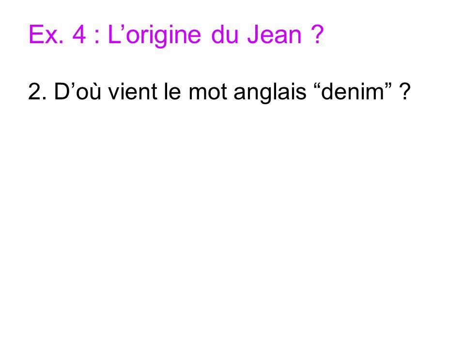 Ex. 4 : L'origine du Jean 2. D'où vient le mot anglais denim