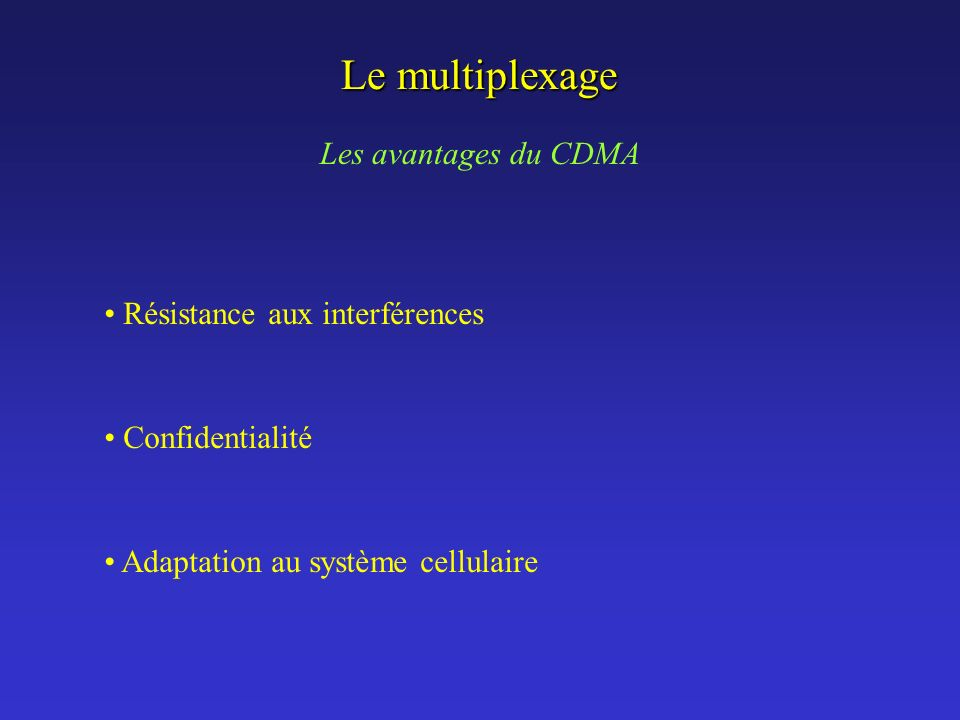 Le multiplexage Les avantages du CDMA Résistance aux interférences