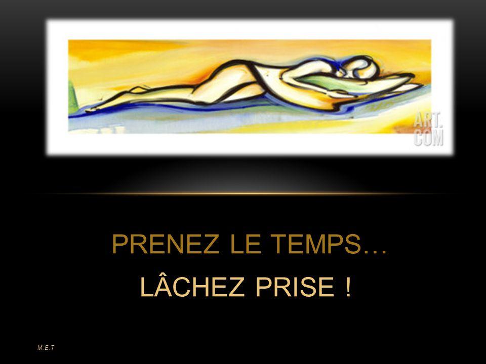 PRENEZ LE TEMPS… LÂCHEZ PRISE !