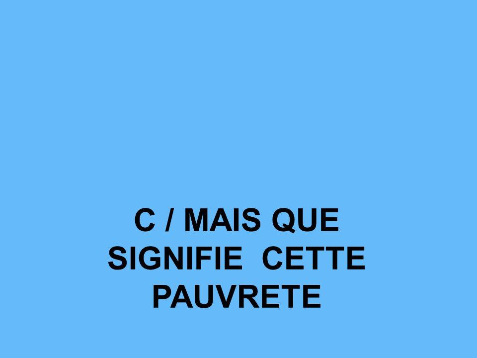C / MAIS QUE SIGNIFIE CETTE PAUVRETE
