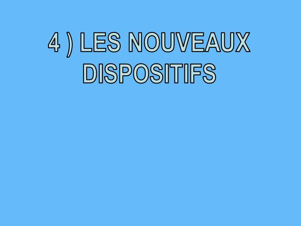 4 ) LES NOUVEAUX DISPOSITIFS