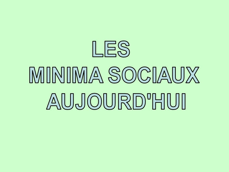 LES MINIMA SOCIAUX AUJOURD HUI