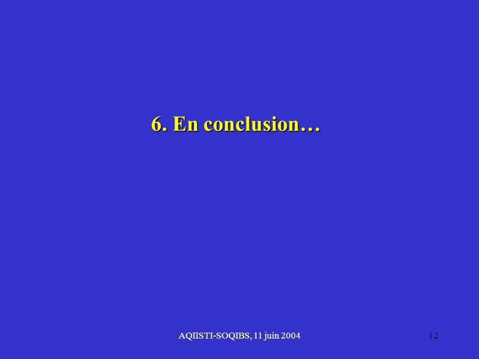 6. En conclusion… AQIISTI-SOQIBS, 11 juin 2004